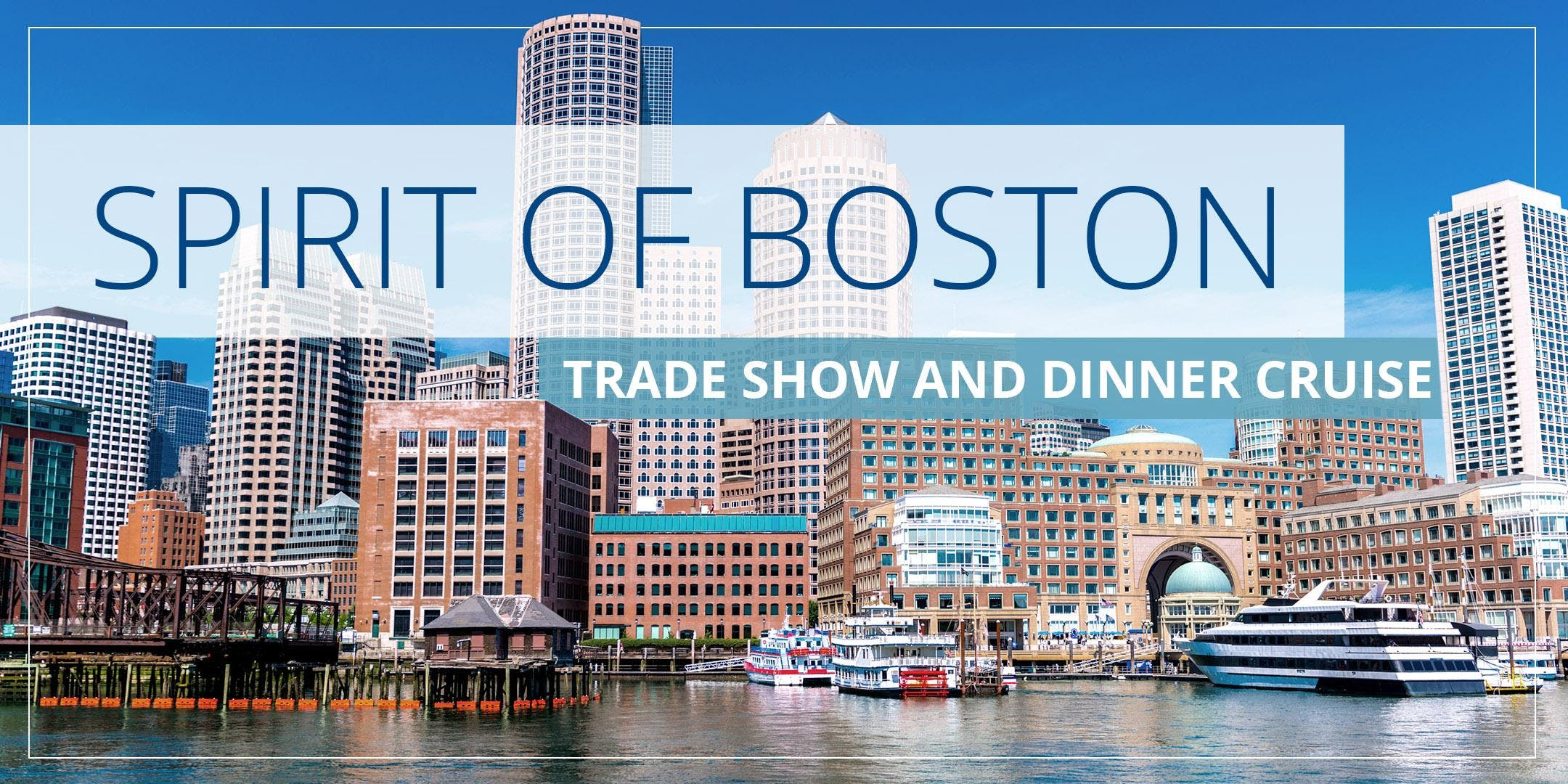 Spirit of Boston Trade Show and Dinner Cruise