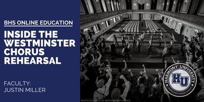 BHS Online Education: Inside the Westminster Chorus Rehearsal with Justin Miller (on-demand)