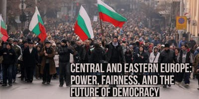 Central and Eastern Europe: Power, Fairness, and the Future of Democracy