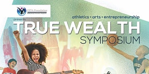 True Wealth ATHLETIC, ARTS, & ENTREPRENEURSHIP...