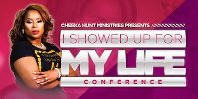 """Cheeka Hunt Ministries Presents I SHOWED UP FOR MY LIFE"""" Conference"""