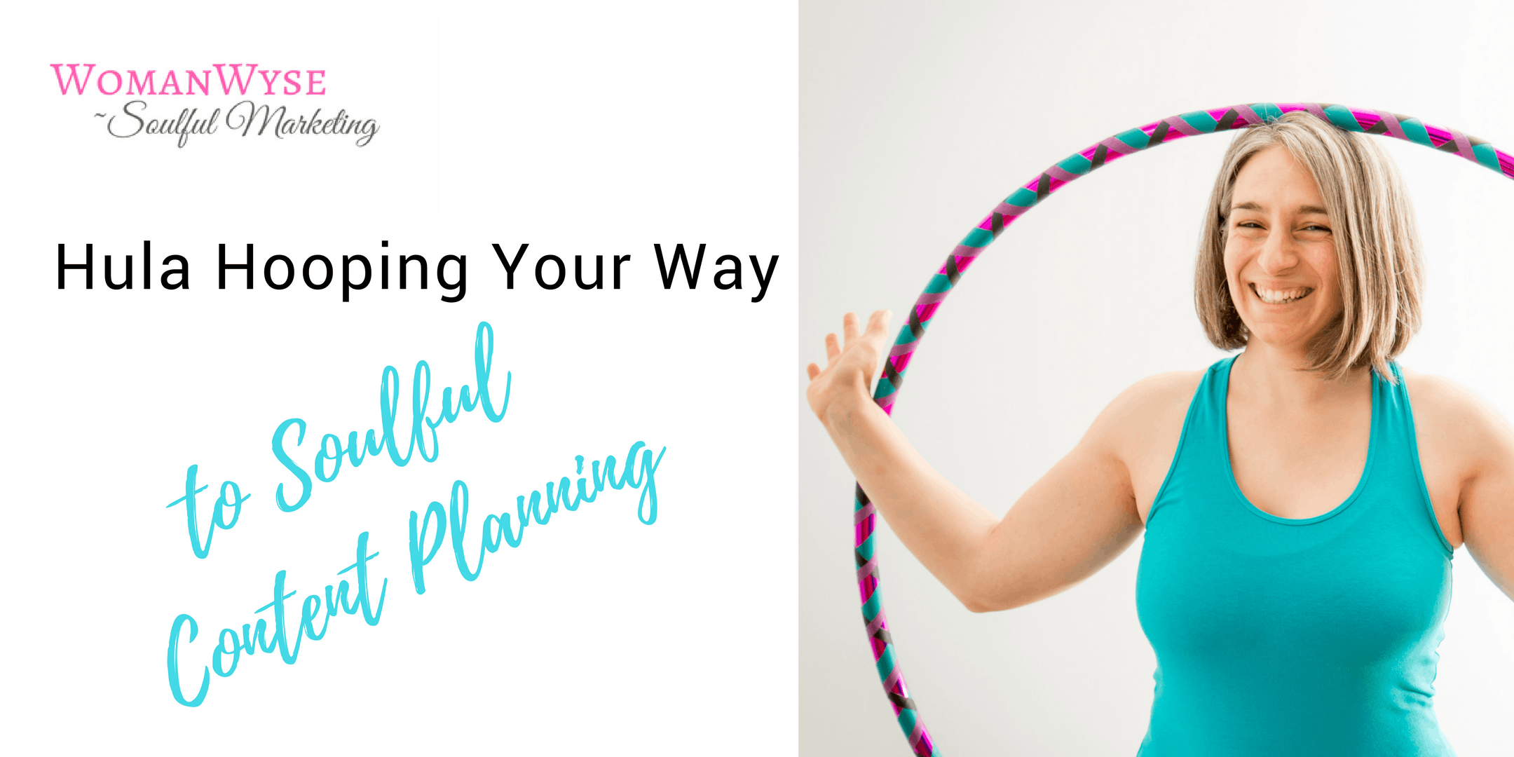 Hula Hooping Your Way to Soulful Content Plan