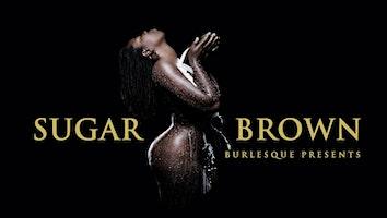 "Sugar Brown Presents: ""Burlesque Bad & Bougie"""