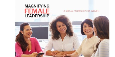 Magnifying Female Leadership - A Virtual Workshop Series tickets