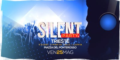 ☊ Silent Party® ☊ Trieste Ven 25 Mag Piazza Ponterosso