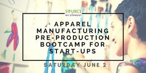 Apparel Manufacturing Pre-Production Bootcamp For...