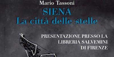Presentazione del libro Siena la città delle stelle di Mario Tassoni. Letture di Ilaria Bucchioni, Silvia Iafisco, Lucia Petroni, Lucetta Risaliti. Conclusioni dell'autore.