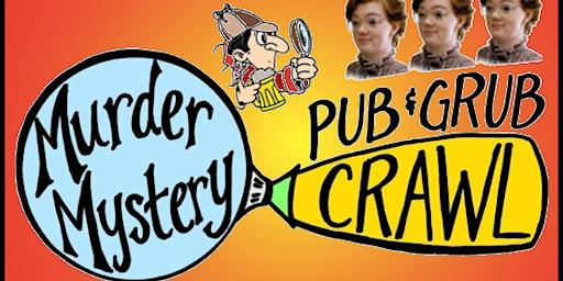 EVERY SUNDAY at 7:30PM: Murder Mystery Pub & Grub Crawl! Drink, Dine & Solve Crime!
