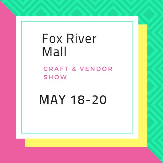 Fox River Mall's May Vendor & Craft Show