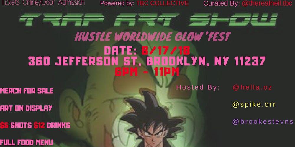 TRAP ART SHOW: HUSTLE WORLDWIDE GLOW\'FEST SUMMER 2K18 Tickets ...