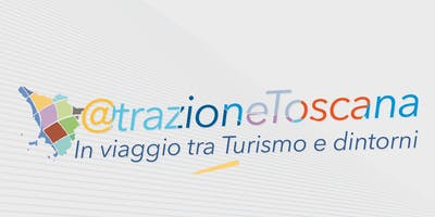 @trazione Toscana - In viaggio tra Turismo e dintorni