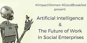 ImpactWomen #GoodBreakfast: Artificial Intelligence &...