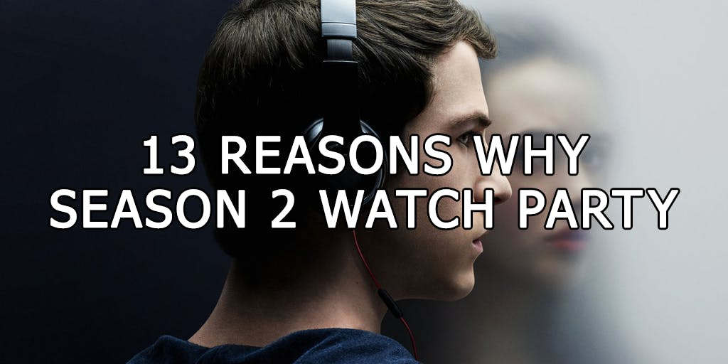 13 Reasons Why Watch Party & Discussion