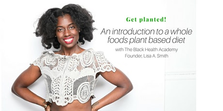 Get Planted! Introduction to a Whole Foods Plant Based Diet tickets