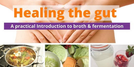 Healing the Gut: Introduction to broth, Kombucha and Fermenting (R 1/11/19)