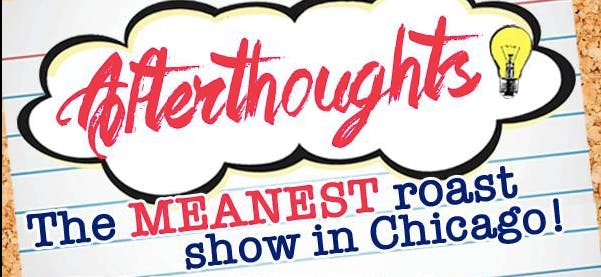 Afterthoughts: A Roast Show, FREE WITH RSVP