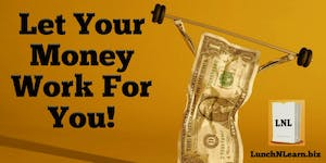 Let Your Money Work For You!