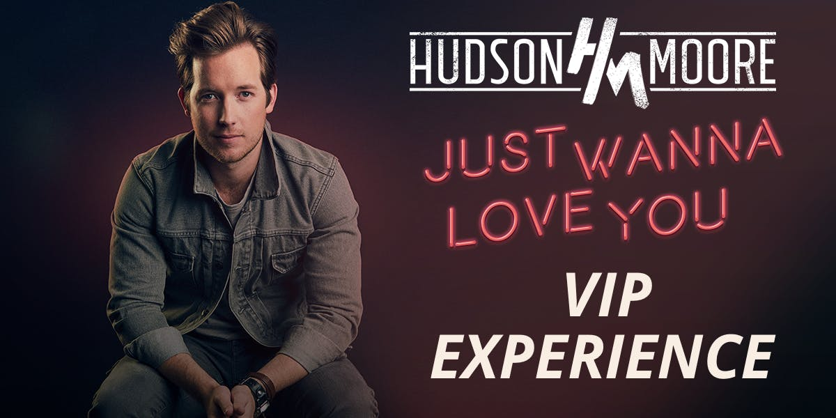 Just Wanna Love You VIP Experience with Hudso