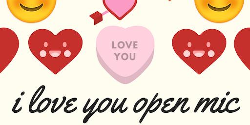 I Love You Open Mic