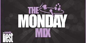 The Monday Mix at The Comedy Nest - Every Monday: 8:00...