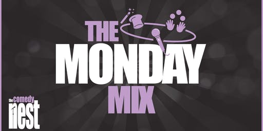 The Monday Mix at The Comedy Nest - Every Monday: 8:00 PM to 9:30 PM
