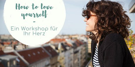 Workshop: How to love yourself - Ein Workshop für Ihr Herz Tickets