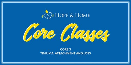 Core 3 - Trauma, Attachment and Loss
