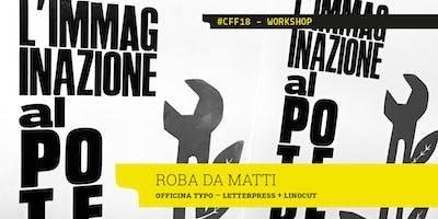 ROBA DA MATTI - Officina Typo x Cotonfioc Festival