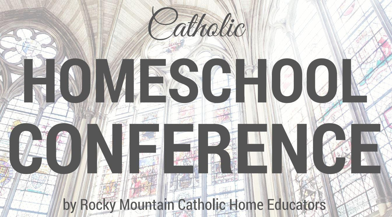Rocky Mountain Catholic Home Educator Confere