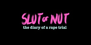 Slut or Nut: Diary of a Rape Trial, Screening and...