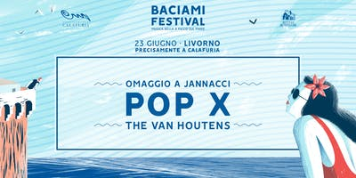 Pop X + The Van Houtens • Baciami Festival 2018
