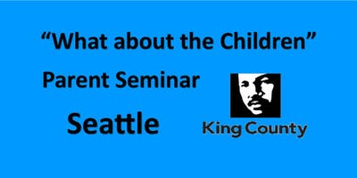"Parent Seminar ""What about the children?"" - Seattle - King County"