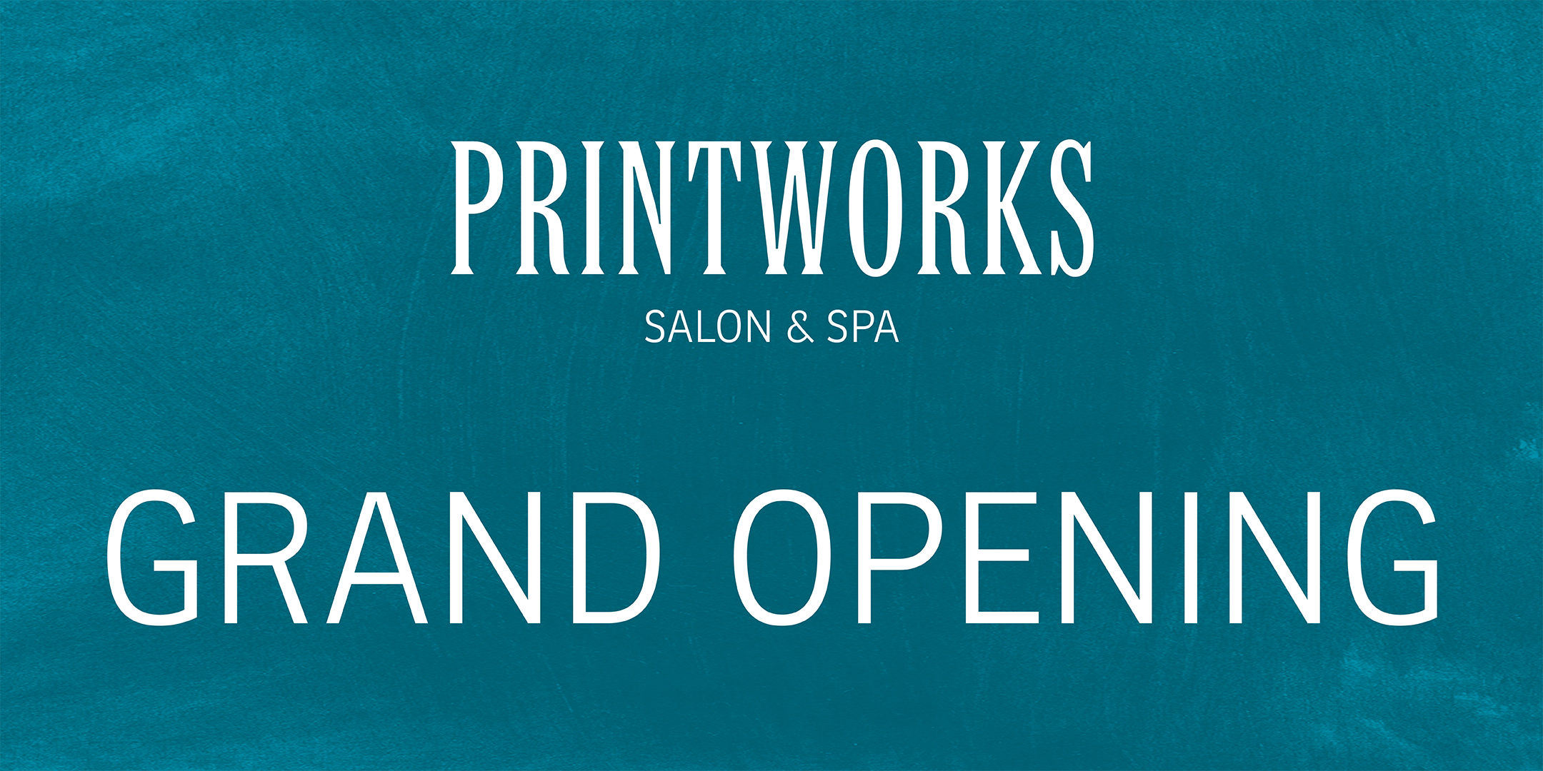 Printworks Salon & Spa Grand Opening!