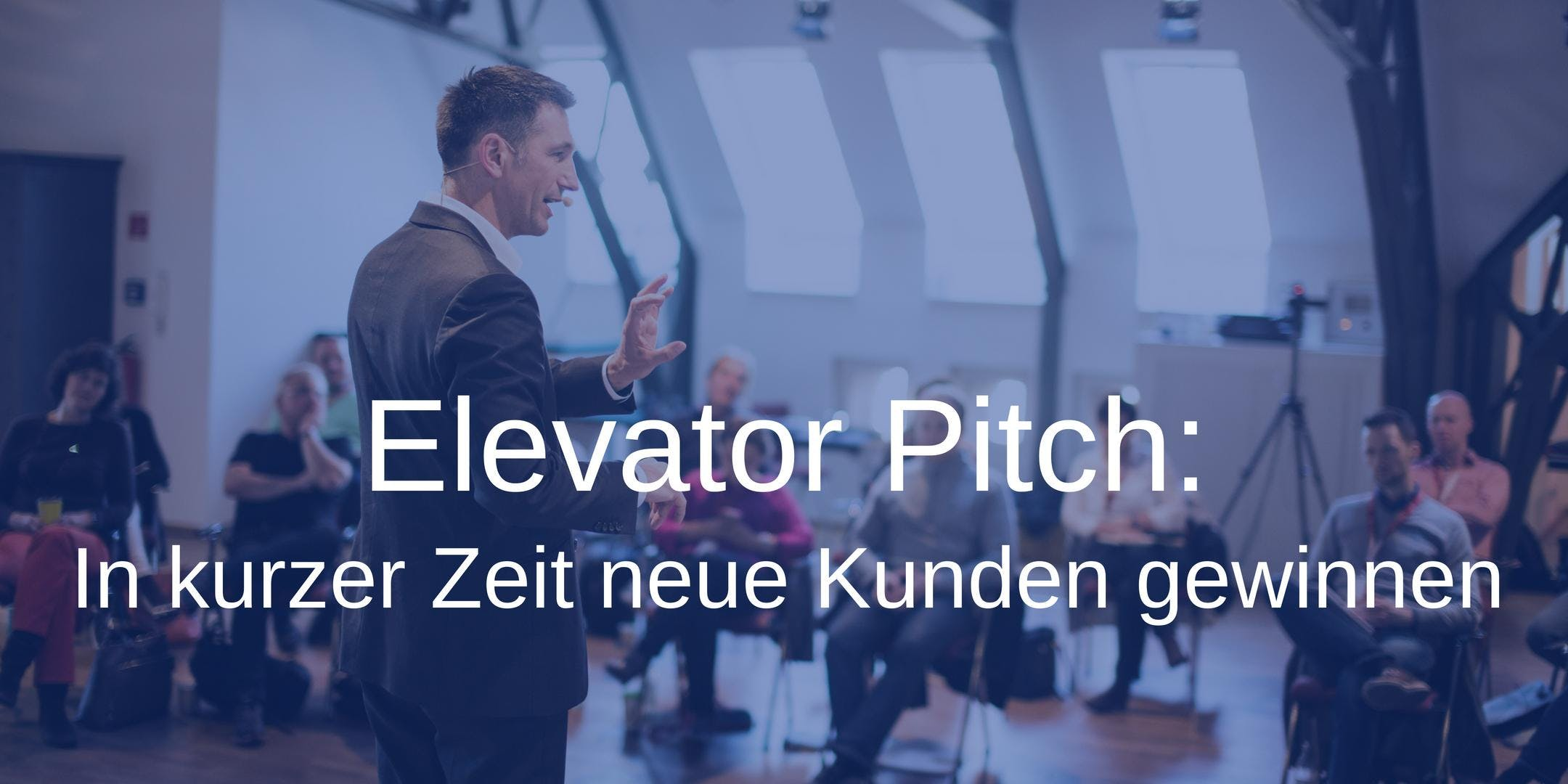 Elevator Pitch: In kurzer Zeit neue Kunden ge