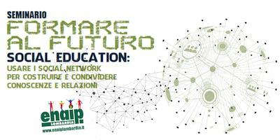 SOCIAL EDUCATION: USARE I SOCIAL NETWORK PER COSTRUIRE E CONDIVIDERE CONOSCENZE E RELAZIONI