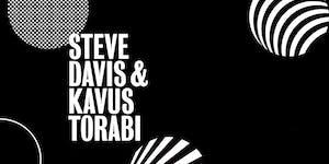 STEVE DAVIS  +  KAVUS TORABI