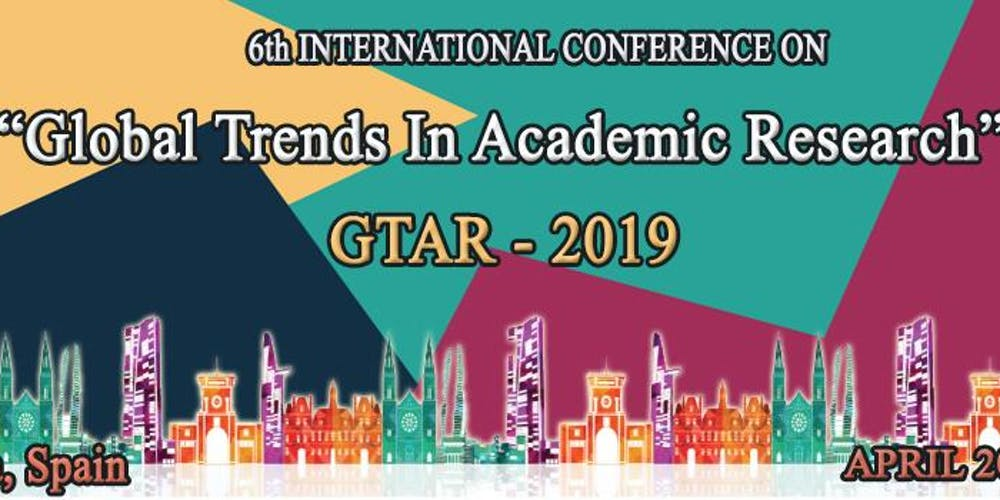 6TH INTERNATIONAL CONFERENCE ON GLOBAL TRENDS IN ACADEMIC RESEARCH GTAR