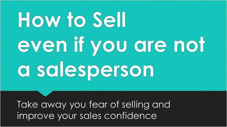 How to Sell even if you are not a salesperson