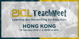 21CLTeachMeet Hong Kong - February 19