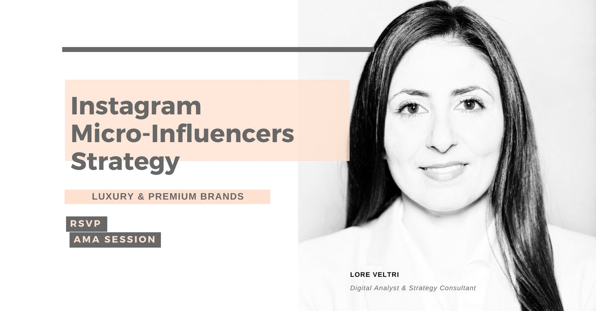 Instagram Micro-Influencers Strategy for premium and luxury brands - AMA Session w/ Lore Veltri