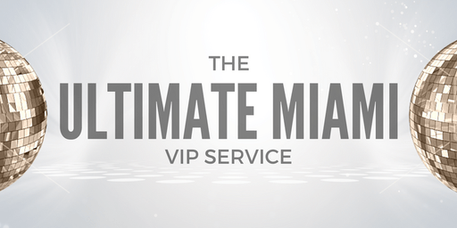 ULTIMATE MIAMI - VIP OPEN BAR & CLUB PACKAGE -SOUTH BEACH