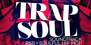 TRAP SOUL... THE SOUNDTRACK OF R&B & HIPHOP