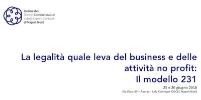 La legalità quale leva del business e delle attività no profit: Il modello 231 - SESSIONE I del 25.06.2018