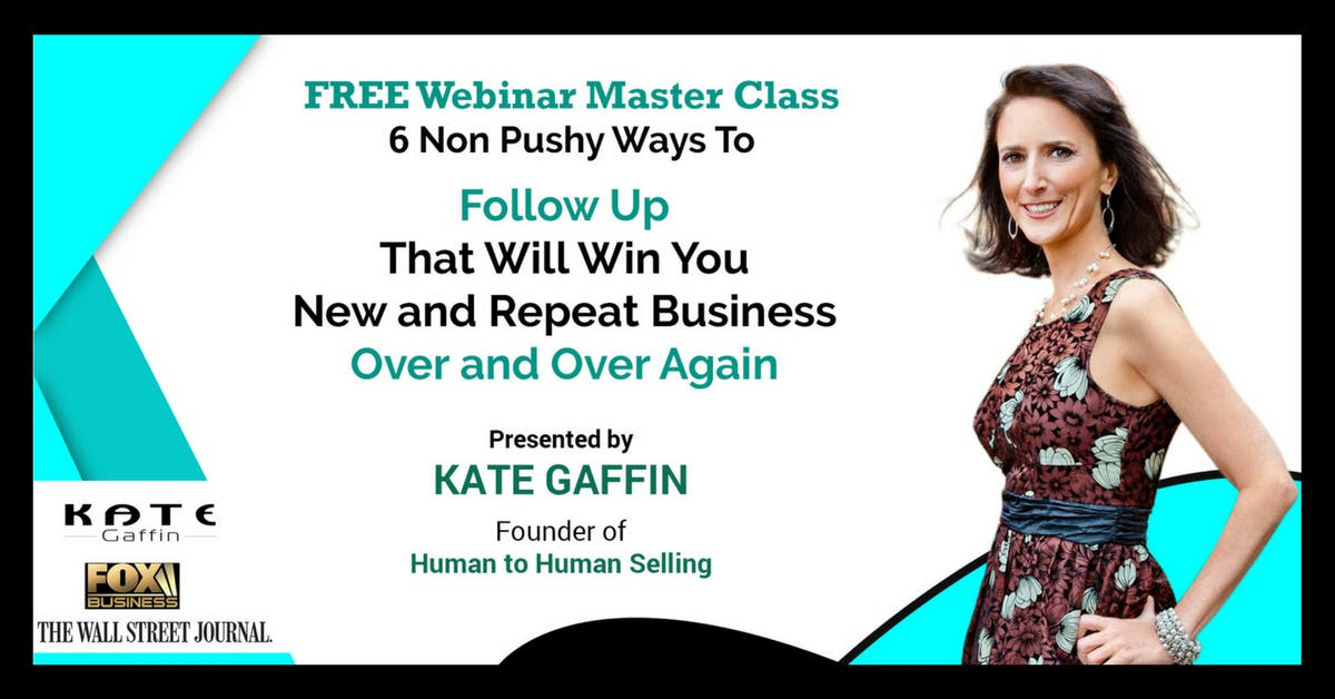 6 Non Pushy Ways to Follow Up That Will Win You New and Repeat Business Over and Over Again - Free Webinar
