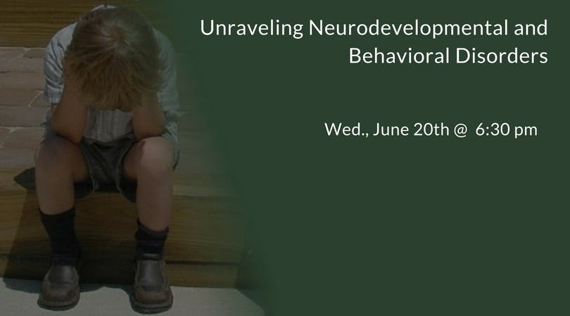 Unraveling Neurodevelopmental and Behavioral