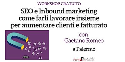 Workshop gratuito SEO e Inbound marketing: come farli lavorare insieme per aumentare clienti e fatturato