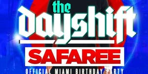 The Day Shift SAFAREE'S Official Miami Birthday Party...