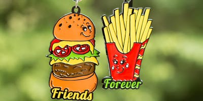 Friends Forever 5K- You Are the Burger to My Fries - Bismarck