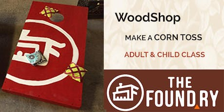 Adult & Child Woodworking at The Foundry - Make a Corn Toss Game tickets