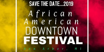 Ann Arbor African American Downtown Festival-06-01-19–SAVE THE DATE 2019!!